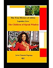 The True History of Africa, From Equatorial Guinea: Legendary Lives: The Children of Oprah Winfrey