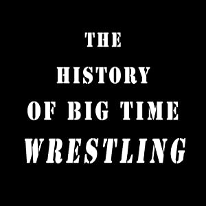 The History of Big-Time Wrestling Audiobook