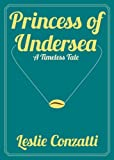 Princess of Undersea: A Timeless Tale (Timeless Tales) (Volume 1)