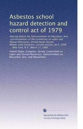 Asbestos school hazard detection and control act of 1979: Hearing before the Subcommittee on Education, Arts, and Humanities of the Committee on Labor ... on S. 1658 ... New York, N.Y., March 17, 1980