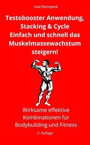 (Testobooster Anwendung, Stacking & Cycle: Einfach und schnell das Muskelmassewachstum steigern! (German Edition))