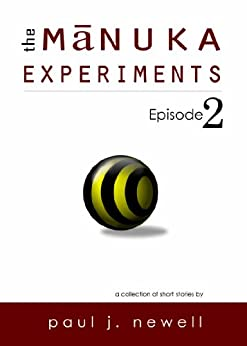 The Mānuka Experiments - Episode 2 by [Newell, Paul J.]