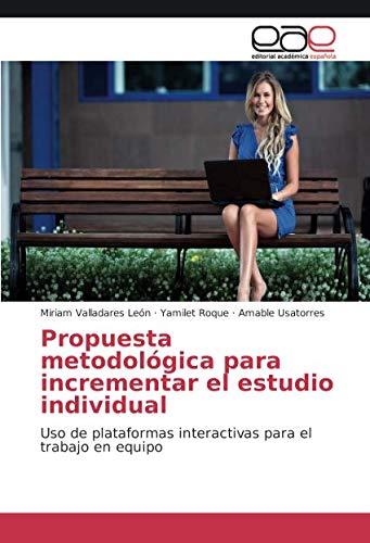 Read Online Propuesta metodológica para incrementar el estudio individual: Uso de plataformas interactivas para el trabajo en equipo (Spanish Edition) ebook