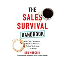 The Sales Survival Handbook: Cold Calls, Commissions, and Caffeine Addiction - The Real Truth About Life in Sales Audiobook by Ken Kupchik, Jeb Blount - foreword Narrated by Scott Merriman