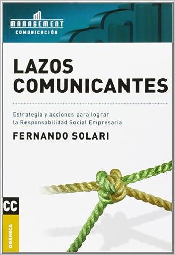 Download books in german Lazos comunicantes/ Comunication Ties: Estrategia Y Acciones Para Lograr La Responsabilidad Social Empresaria/ Strategies and Actions to Achieve the Corporate Social Responsibility (Spanish Edition) 950641503X PDF