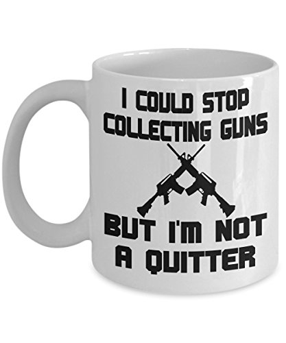 Gun collector coffee mug- I could stop collecting, but i'm not a ()