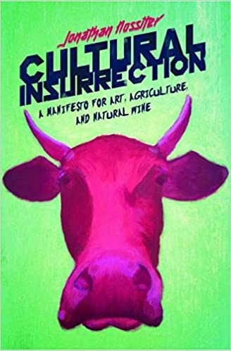Cultural Insurrection: Natural Wine And Agriculture To The Rescue por Jonathan Nossiter epub