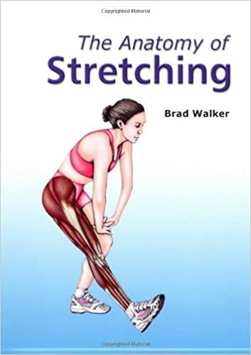 The Anatomy of Stretching: Brad Walker: 9781905367030: Amazon.com: Books