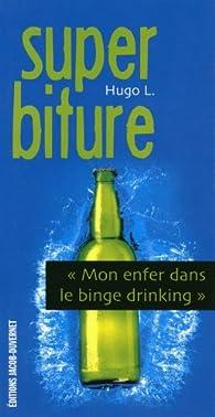 Super biture : Mon enfer dans le binge drinking par Hugo L.