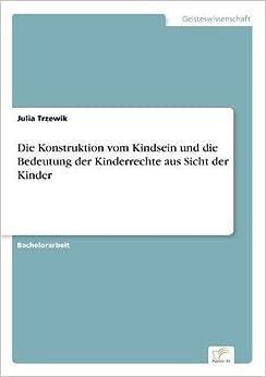 Book Die Konstruktion Vom Kindsein Und Die Bedeutung Der Kinderrechte Aus Sicht Der Kinder (German Edition)