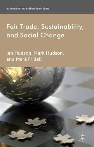 Download Fair Trade, Sustainability and Social Change (International Political Economy Series) Pdf
