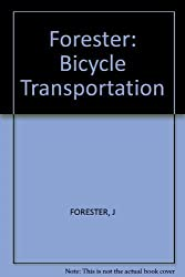 Bicycle Transportation by John Forester (1983-10-31)