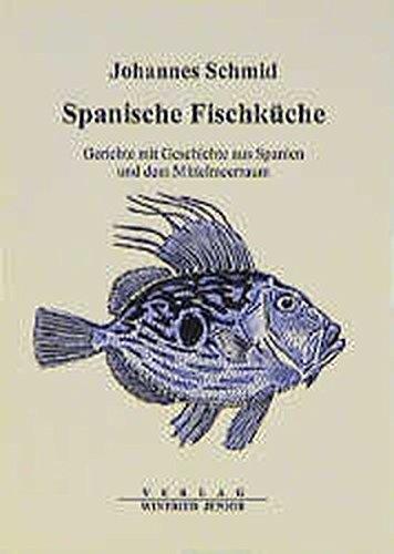 Spanische Fischküche: Gerichte mit Geschichte aus Spanien und dem Mittelmeerraum