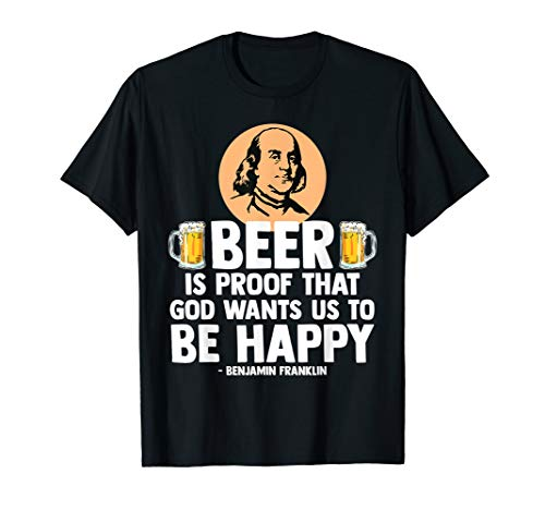 Beer T-Shirt Beer Is Proof That God Wants Us To Be Happy ()