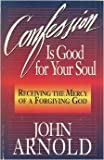Confession Is Good for Your Soul, John Arnold, 0892839058