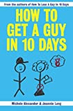 How to Get a Guy in 10 Days, Michele Alexander, 1419658468