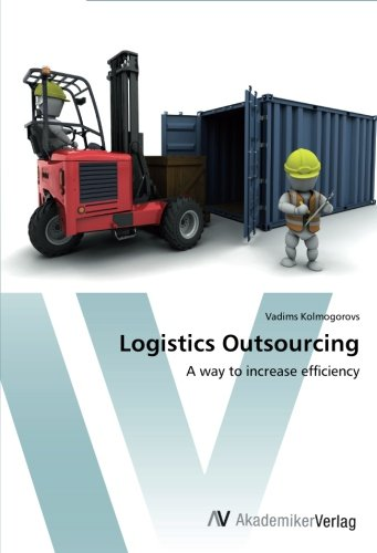 Read Online Logistics Outsourcing: A way to increase efficiency PDF