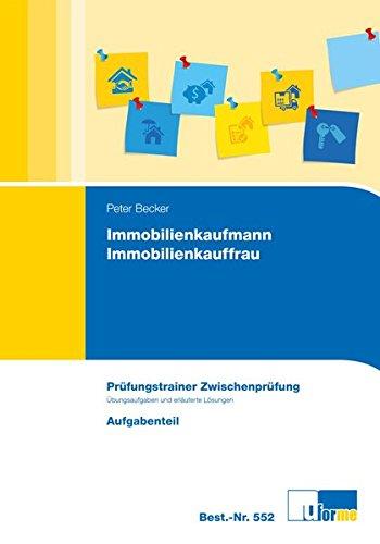 Immobilienkaufmann/Immobilienkauffrau, Prüfungstrainer Zwischenprüfung Taschenbuch – 1. Januar 2018 Peter Becker U-Form Verlag 3882345527 NU-KAQ-00691631
