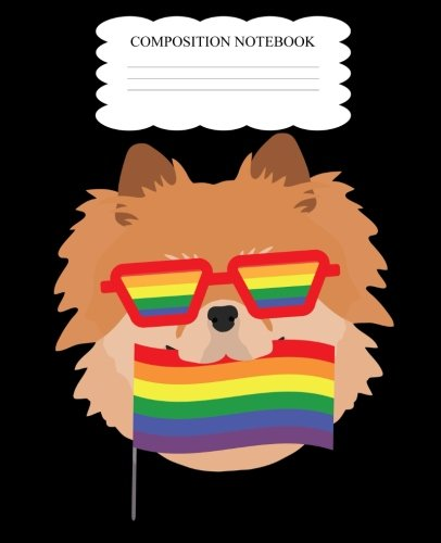Composition Notebook: Gay Pride Pomeranian Composition Notebook Back to School 7.5 x 9.25 Inches 100 College Ruled Pages LGBTQ Pom Pom Dog Gift -
