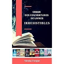Créer des couvertures irrésistibles d'ebooks: Comment créer des couvertures d'ebooks, conseils, outils, processus (French Edition)