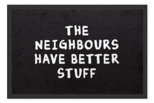 The Neighbours Have Better Stuff. Felpudo Spr/üche Alfombrilla, Esterilla, limpiabarros Felpudo