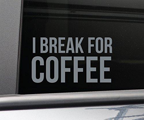 - I Break for Coffee Vinyl Decal Laptop Car Truck Bumper Window Sticker - Charcoal