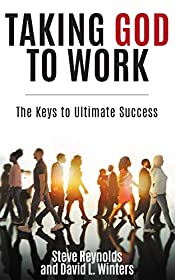Taking God to Work: The Keys to Ultimate Success