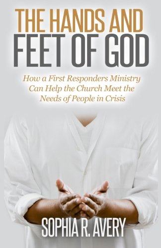 Download The Hands and Feet of God: How a First Responders Ministry Can Help the Church Meet the Needs of People in Crisis ebook