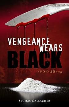 VENGEANCE WEARS BLACK (Jack Calder Crime Series #2) by [gallacher, seumas]
