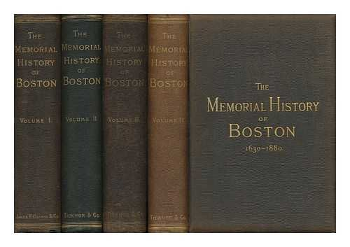 The memorial history of Boston,: Including Suffolk County, Massachusetts. 1630-1880