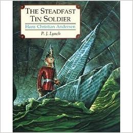 7a5df5c97b6 The Steadfast Tin Soldier: Hans Christian Andersen, P. J. Lynch, Naomi  Lewis: 9780152005993: Amazon.com: Books