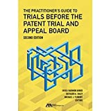 Practitioner's Guide to Trials Before the Patent Trial and Appeal Board