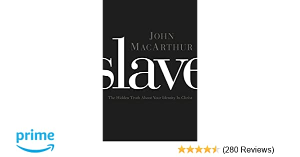 Slave The Hidden Truth About Your Identity In Christ John F