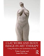 Clay Work and Body Image in Art Therapy: Using Metaphor and Symbolism to Heal