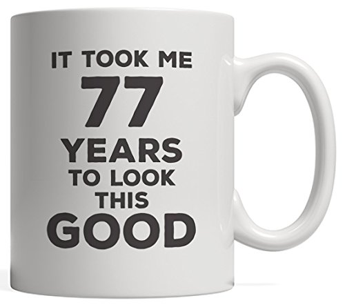It Took Me 77 Years To Look This Good Birthday Mug - Great Funny Design As 77th Seventy Seventh Anniversary Day Gift Idea Perfect For Seventy Seven Year Old Men And Women Born In 1941!