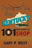 Shopping Your Way Across Kentucky-101 Must Places to Shop