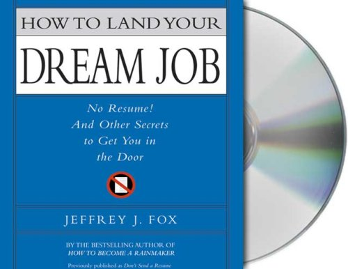How to Land Your Dream Job: No Resume! And Other Secrets to Get You ...