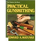 Practical Gunsmithing, Matunas, Edward, 1556540485