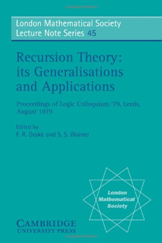 Recursion Theory, its Generalisations and Applications (London Mathematical Society Lecture Note Series)
