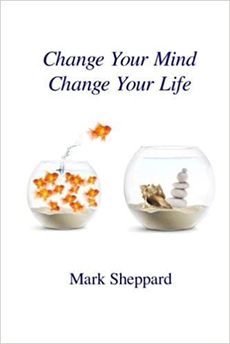 Change Your Mind Change Your Life by Mark Sheppard