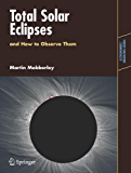 Total Solar Eclipses and How to Observe Them (Astronomers' Observing Guides)