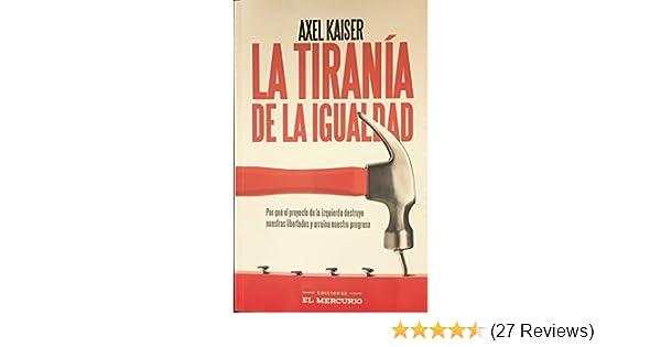 La Tiranía de la Igualdad: Por qué el proyecto de la izquierda destruye nuestras libertades y arruina nuestro progreso (Spanish Edition)