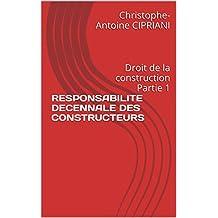 RESPONSABILITE DECENNALE DES CONSTRUCTEURS: Droit de la construction Partie 1 (French Edition)