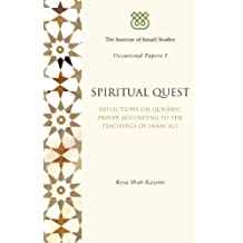 Spiritual Quest: Reflections on Quranic Prayer According to the Teachings of Imam (The Institute of Ismaili Studies, Occasionial Papers)