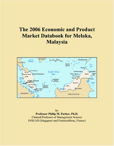 The 2006 Economic and Product Market Databook for Melaka, Malaysia