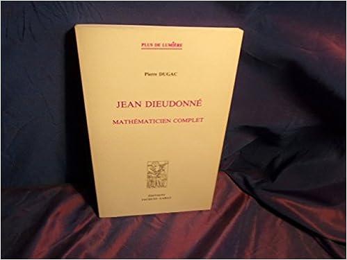 Book Jean Dieudonne: Mathematicien Complet (Plus de lumière) (French Edition)