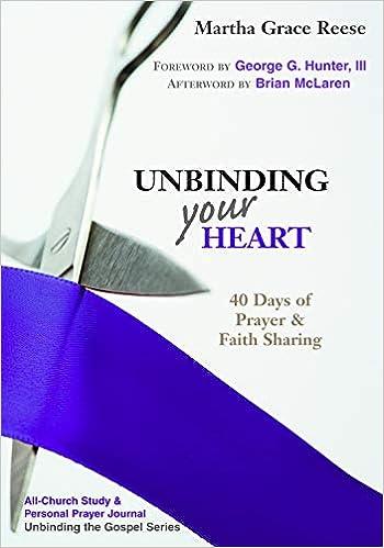 b10702069f8 Unbinding Your Heart: 40 Days of Prayer and Faith Sharing (Unbinding the  Gospel): Martha Grace Reese, Brian L. McLaren, George G. Hunter III:  9780827238053: ...
