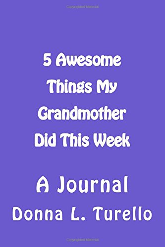 5 Awesome Things My Grandmother Did This Week: A Journal
