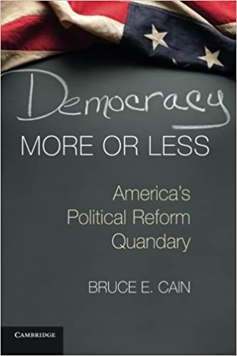 Democracy More or Less: America's Political Reform Quandary (Cambridge Studies in Election Law and Democracy) by Bruce E. Cain (2014-12-08)