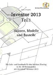 Inventor 2013: Teil 1, Skizzen, Modelle und Bauteile